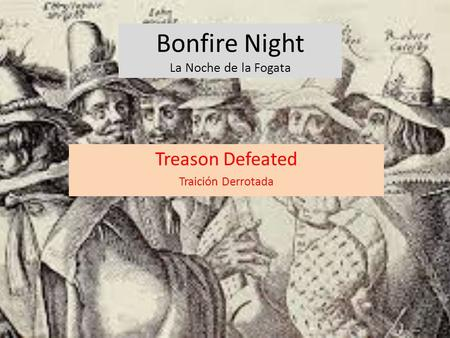 Bonfire Night La Noche de la Fogata Treason Defeated Traición Derrotada.