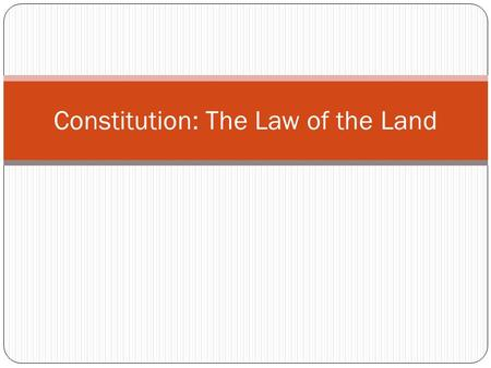 Constitution: The Law of the Land. Focus The Amendments allow people to change the Constitution to meet current needs.