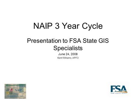 NAIP 3 Year Cycle Presentation to FSA State GIS Specialists June 24, 2008 Kent Williams, APFO.