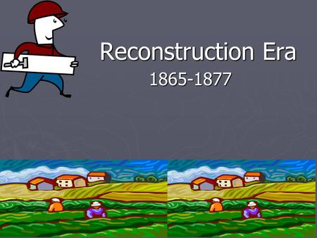 Reconstruction Era 1865-1877.
