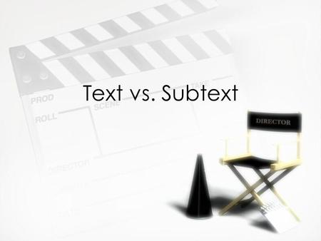 Text vs. Subtext. Text and Subtext »Text: What is explicitly said »Subtext: What is implicitly said »Text: What is explicitly said »Subtext: What is implicitly.