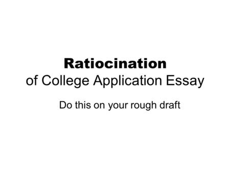 Ratiocination of College Application Essay