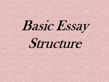 Basic Essay Structure.
