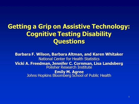 1 Getting a Grip on Assistive Technology: Cognitive Testing Disability Questions Barbara F. Wilson, Barbara Altman, and Karen Whitaker National Center.