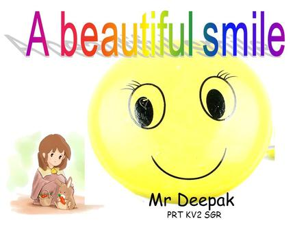 A beautiful smile Mr Deepak PRT KV2 SGR.