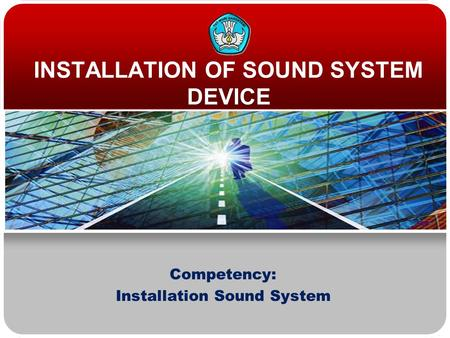 Competency: Installation Sound System INSTALLATION OF SOUND SYSTEM DEVICE.