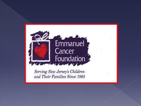 The mission of the Emmanuel Cancer Foundation is to provide a variety of specialized services, at no charge, to any New Jersey family facing the challenges.