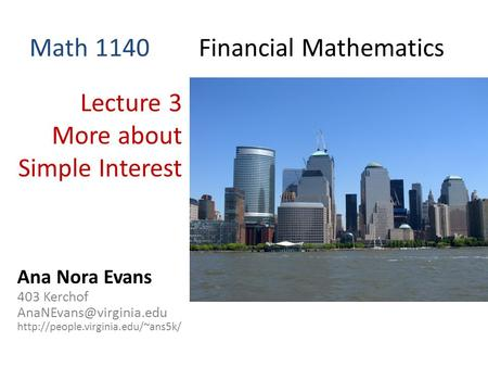 Math 1140 Financial Mathematics Lecture 3 More about Simple Interest Ana Nora Evans 403 Kerchof