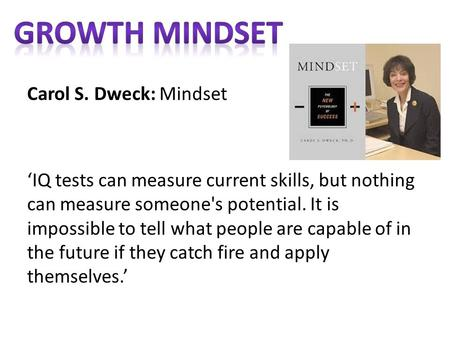 Carol S. Dweck: Mindset 'IQ tests can measure current skills, but nothing can measure someone's potential. It is impossible to tell what people are capable.