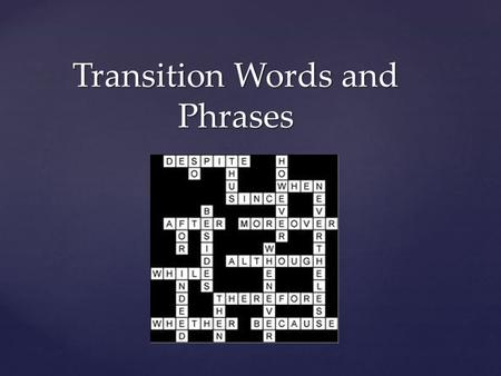 Transition Words and Phrases.   Story transitions indicate a new scene or a change in time. Story transitions for narratives are different from transition.