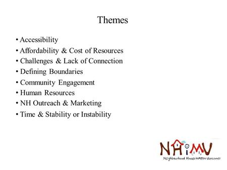 Accessibility Themes Affordability & Cost of Resources Challenges & Lack of Connection Defining Boundaries Community Engagement Human Resources NH Outreach.