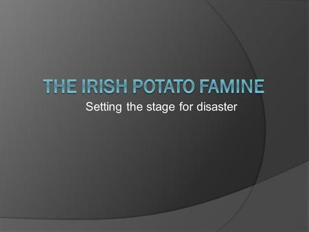 Setting the stage for disaster. Introduction  The famine killed 1 million people and forced another 1 million to leave.  Most of the land in Ireland.