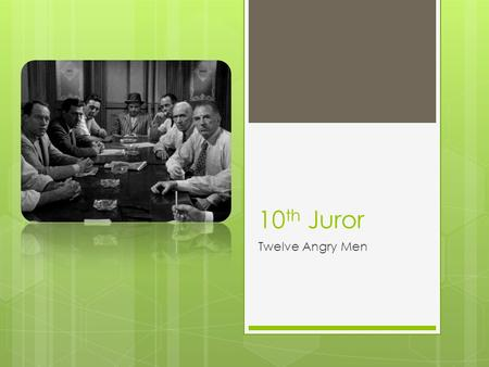 10 th Juror Twelve Angry Men. Personalities  Pushy  Loudmouth (pg. 41)  Personal prejudice  Abhorrent  Racist  Stubborn  Openly bitter and bigotry.