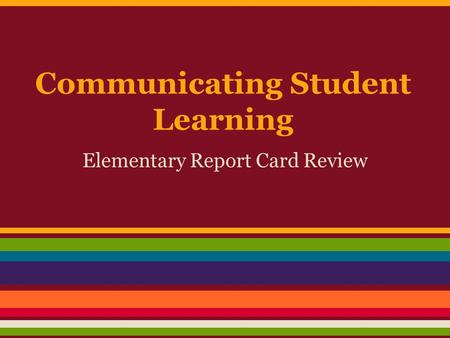 Communicating Student Learning Elementary Report Card Review.