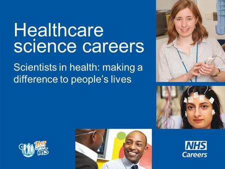 Healthcare science careers Scientists in health: making a difference to people's lives.