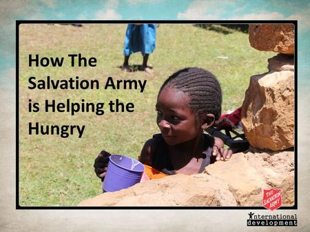 How The Salvation Army is Helping the Hungry. In our world today a billion people are going hungry yet $8 billion worth of food is thrown away in this.