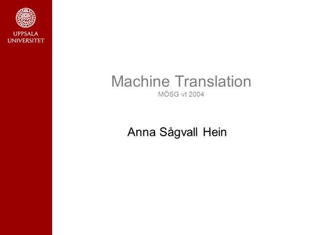 Machine Translation MÖSG vt 2004 Anna Sågvall Hein.