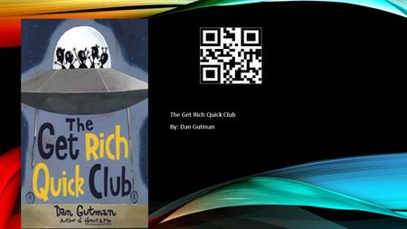 The Get Rich Quick Club By: Dan Gutman.