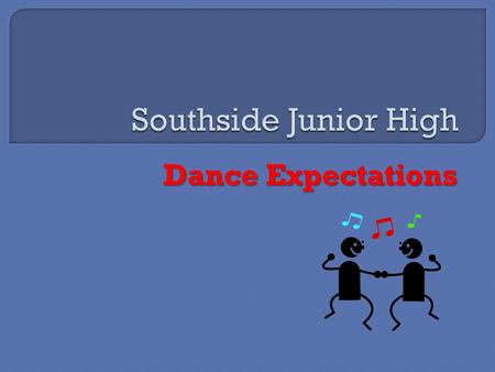 Dance Expectations.  The 6 th grade dance will be from 6:00 pm until 8:00 pm.  The 7 th and 8 th grade dances will be from 6:30 pm until 8:30 pm. 
