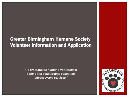 """To promote the humane treatment of people and pets through education, advocacy and services."""