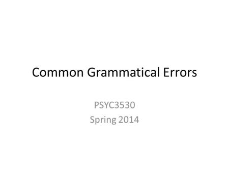 Common Grammatical Errors PSYC3530 Spring 2014. Using Commas John Smith, who won the contest, is in my class. The student who won the writing contest.