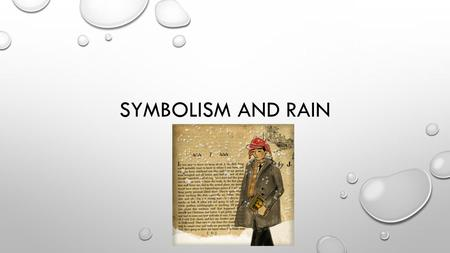 SYMBOLISM AND RAIN. 1.PURIFICATION / CLEANSING  CAN CLEANSE LITERALLY OR FIGURATIVELY – FOR EXAMPLE, IT CAN SYMBOLIZE THE CLEANSING OF ONE'S BELIEFS.