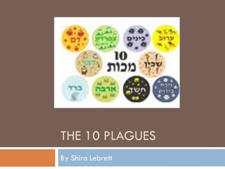 THE 10 PLAGUES By Shira Lebrett. Introduction YYaakov went down to Egypt with 70 people. They lived very happily in Goshen until he died at age 147.