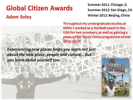 Global Citizen Awards Adam Soley Throughout my undergraduate studies at MMU I worked as a football coach in the USA for two summers, as well as gaining.