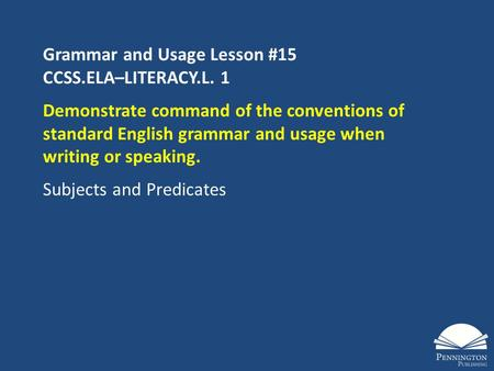 Grammar and Usage Lesson #15 CCSS.ELA–LITERACY.L. 1 Demonstrate command of the conventions of standard English grammar and usage when writing or speaking.