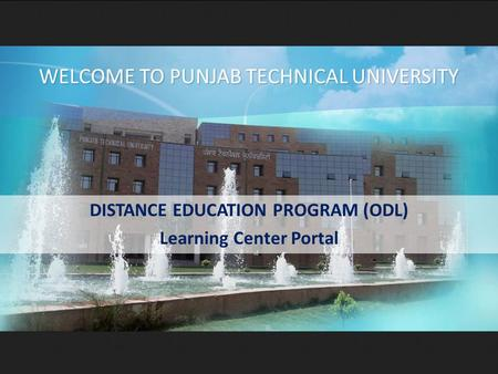 DISTANCE EDUCATION PROGRAM (ODL) Learning Center Portal WELCOME TO PUNJAB TECHNICAL UNIVERSITY.