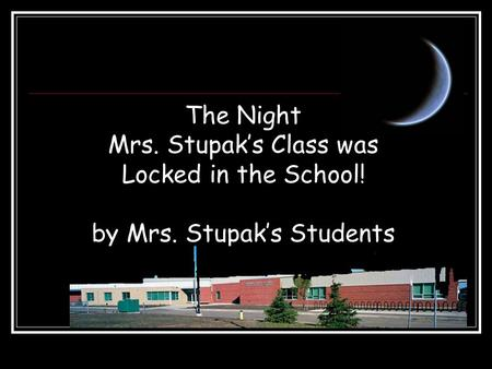 The Night Mrs. Stupak's Class was Locked in the School! by Mrs. Stupak's Students.