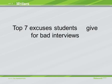 Top 7 excuses students give for bad interviews. He wouldn't say anything. This excuse is usually the result of nervous reporting. When people get nervous,