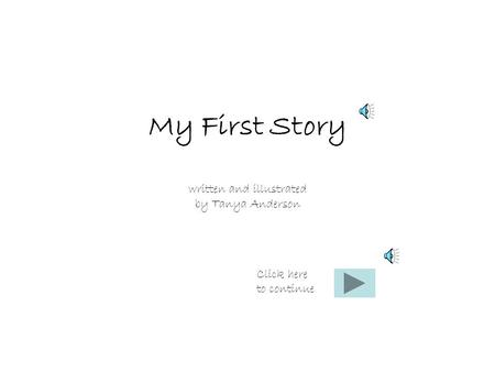 My First Story written and illustrated by Tanya Anderson Click here to continue.