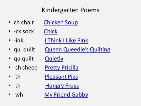 Kindergarten Poems ch chair Chicken SoupChicken Soup -ck sock ChickChick -ink I Think I Like PinkI Think I Like Pink qu quilt Queen Queedle's QuiltingQueen.