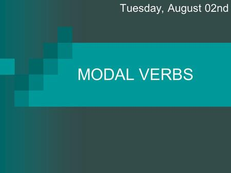 Tuesday, August 02nd MODAL VERBS.