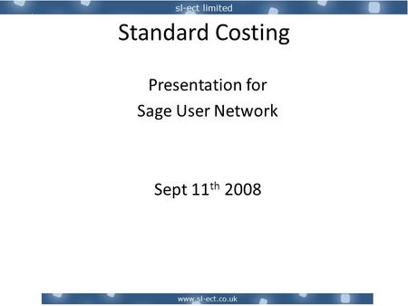 Standard Costing Presentation for Sage User Network Sept 11 th 2008.