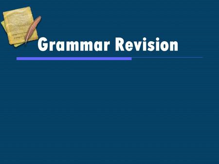Grammar Revision. Simple Present SubjectVerb I, We, You, They He, She, It Verb (s)