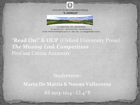 """Read On!"" & OUP (Oxford University Press) The Missing Link Competition Prof.ssa Cinzia Azzaretto Studentesse: Marta De Mattia & Noemi Vallecorsa AS 2013-2014."