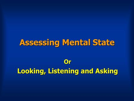 Assessing Mental State Or Looking, Listening and Asking.