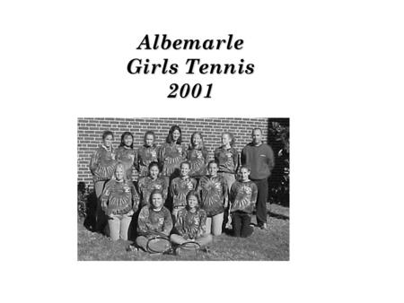 Albemarle Girls Tennis 2001. The Girls Tennis team had high hopes for this years squad after last year's strong showing. The Patriots exceeded everyone's.
