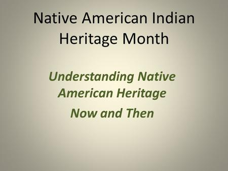Native American Indian Heritage Month Understanding Native American Heritage Now and Then.