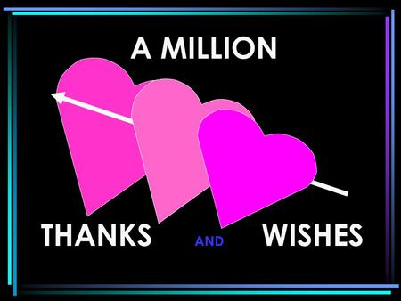 A MILLION THANKSWISHES AND MS. CAROLINA & MS. MARIA We you ! Thank you !