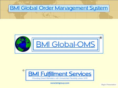 Www.bmigroup.com Begin Presentation ©. BMI has custom-built computer systems for Direct Marketers since 1976. Our systems have the ability to handle all.