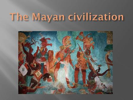  The Mayan civilization was formed in 2000 B.C. and existed up to 250 A.D. it is known due to its writing, mathematics and astronomy.