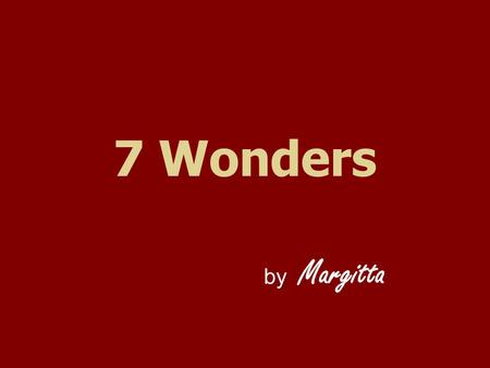 "7 Wonders by Margitta. A group of students were asked to list what they thought, were the ""Seven Present Wonders of the World"". Though there were some."