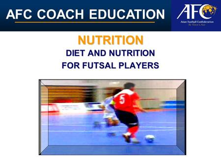 DIET AND NUTRITION FOR FUTSAL PLAYERS