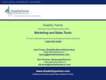 Www.disabilitypartner.com Helping your clients maintain their standard of living. Disability Partner A division of David White and Associates Marketing.