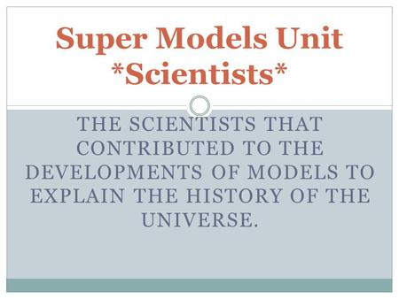 Super Models Unit *Scientists*