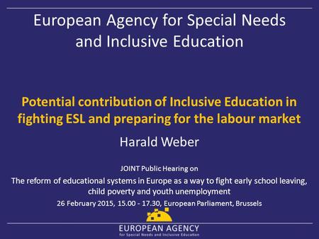 European Agency for Special Needs and Inclusive Education Potential contribution of Inclusive Education in fighting ESL and preparing for the labour market.