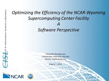 1 Optimizing the Efficiency of the NCAR-Wyoming Supercomputing Center Facility A Software Perspective Theophile Nsengimana Collaborator: Ademola Olarinde.